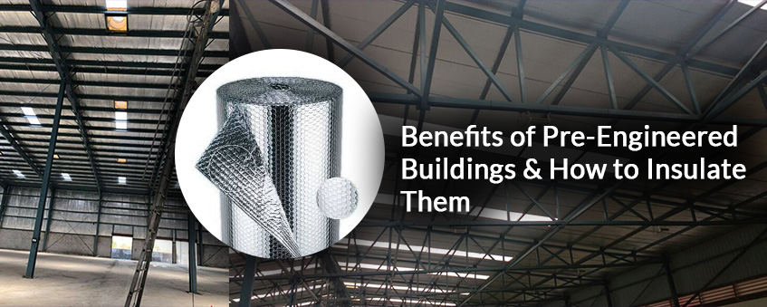 Benefits of Pre-Engineered Buildings and How to Insulate Them