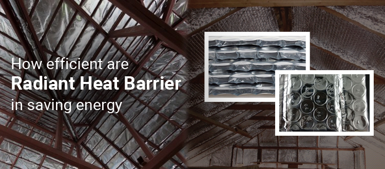 How Efficient are Radiant Heat Barrier in Saving Energy