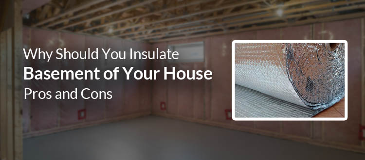 Why Should You Insulate Basement of Your House? Pros and Cons