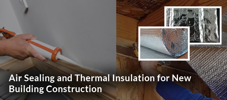 Air Sealing and Thermal Insulation for New Building Construction