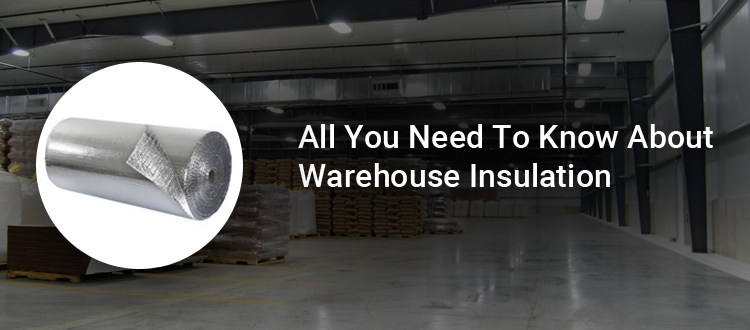 All You Need To Know About Warehouse Insulation