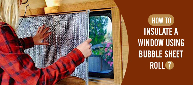 How to Insulate A Window Using Bubble Sheet Roll?