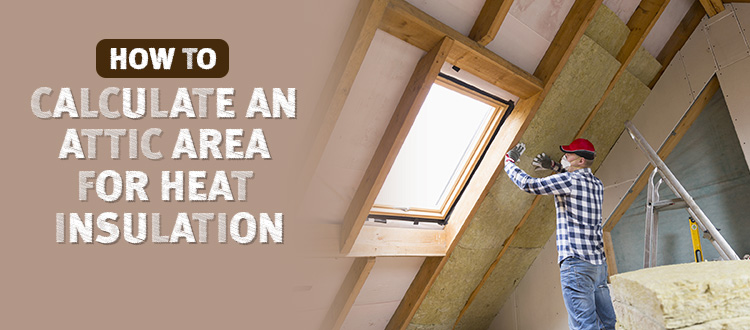 How To Calculate An Attic Area For Heat Insulation