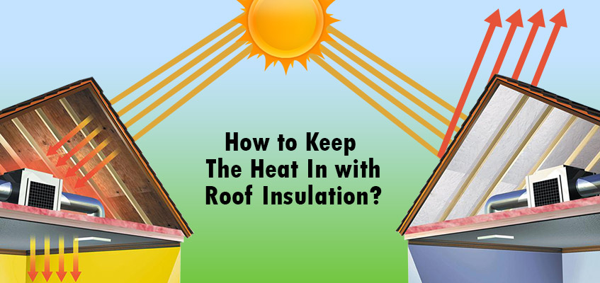 How can Roof Insulation Solution help to keep the heat In?