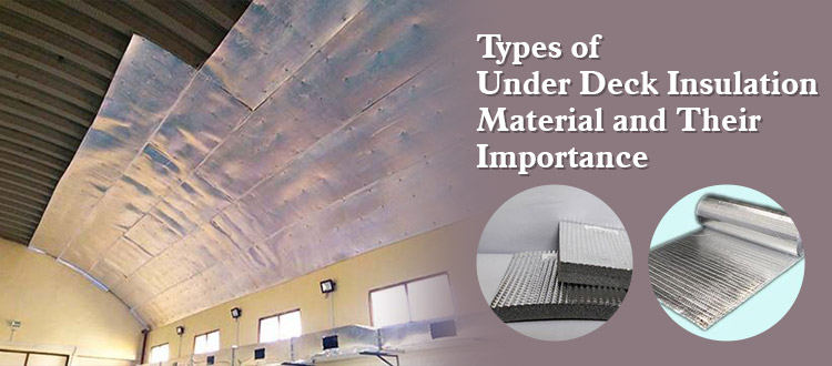 Types of Under Deck Insulation Material and Their Importance