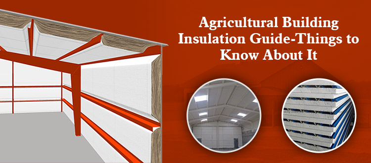 Agricultural Building Insulation Guide-Things to Know About It